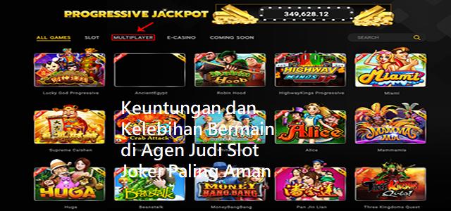 Keuntungan dan Kelebihan Bermain di Agen Judi Slot Joker Paling Aman