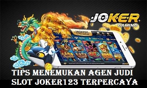 Tips Menemukan Agen Judi Slot Joker123 Terpercaya