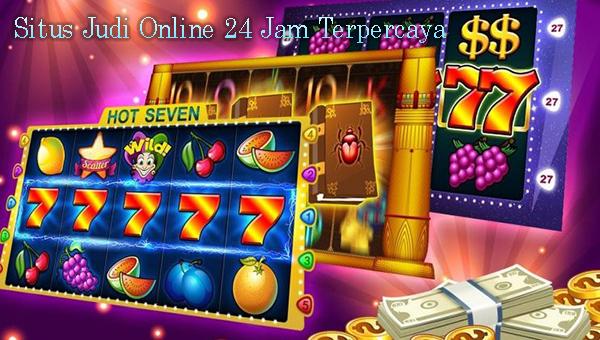 Situs Judi Online 24 Jam Terpercaya